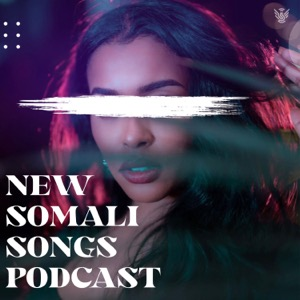 New Somali Songs Podcast