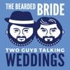 The Bearded Bride: Two Guys Talking Weddings