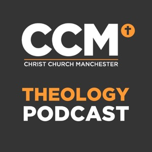 Christ Church Manchester - Theology Podcast