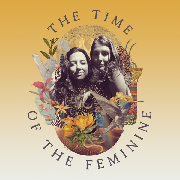 Time of the Feminine with Lauren Walsh and Shaina Connors