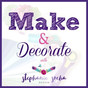 Make and Decorate with Stephanie Socha Design: Sew, quilt, decorate
