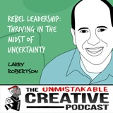 Larry Robertson | Rebel Leadership: Thriving in the Midst of Uncertainty