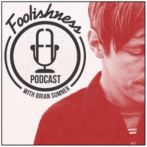 FOOLISHNESS Podcast with Brian Sumner