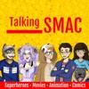 Talking SMAC: Superheroes, Movies, Animation & Comics artwork