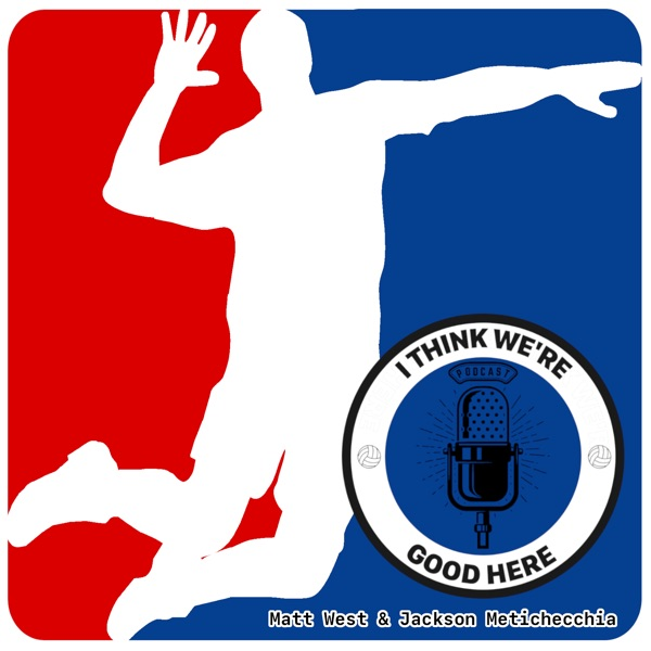 I Think We're Good Here: Volleyball Podcast Artwork