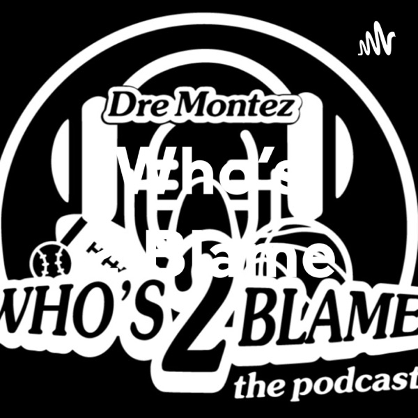 Who's 2 Blame