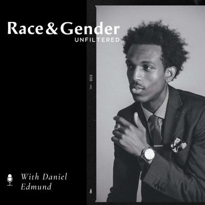 Race & Gender Unfiltered with Daniel Edmund
