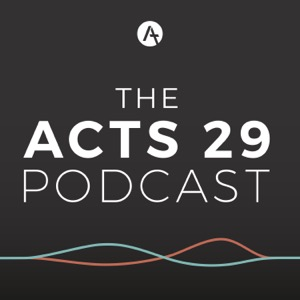 The Acts 29 Podcast