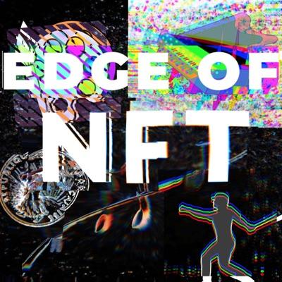 Edge of NFT Podcast:Eathan Janney, Jeff Kelley & Josh Kriger