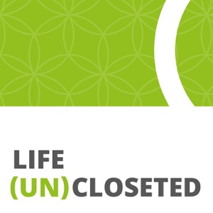 Life (UN)Closeted: LGBTQ & Heterosexual Coming Out Stories & Advice for coming out of life's closets!