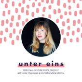 unter eins – der FEMALE FUTURE FORCE Podcast mit Silvia Follmann und inspirierenden Gästen