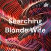 Searching Blonde Wife artwork