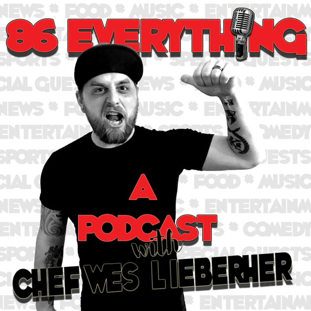 86 Everything A Podcast With Chef Wes Lieberher On Apple Podcasts