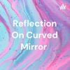 Reflection On Curved Mirror  artwork