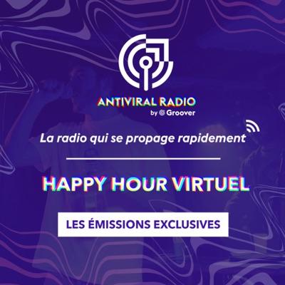 Happy Hour Virtuel - Les émissions exclusives d'Antiviral Radio