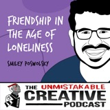 Smiley Poswolsky | Friendship in The Age of Loneliness