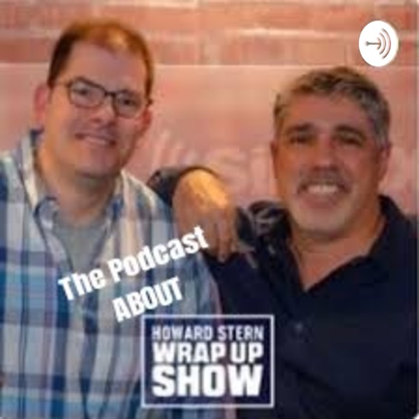 The Podcast About The Howard Stern Wrap Up Show