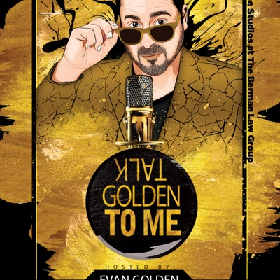 Talk Golden to Me Hosted by Evan Golden
