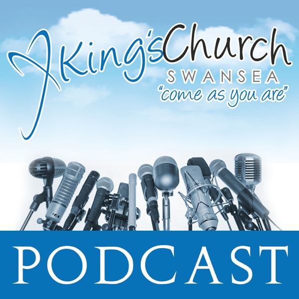 The King's Church Swansea Podcasts