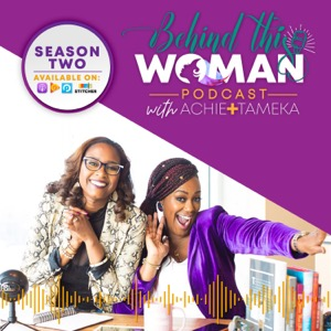 Behind This Woman Podcast with Achie & Tameka