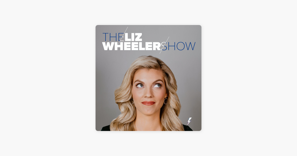 The Liz Wheeler Show: Ep. 68: This Calls for a Congressional Inquiry on Apple Podcasts
