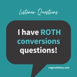 Listener Questions: I have Roth Conversion Questions!