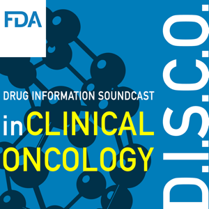 FDA Drug Information Soundcast in Clinical Oncology (D.I.S.C.O.)