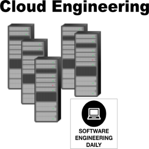 Cloud Engineering – Software Engineering Daily