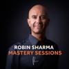 The Robin Sharma Mastery Sessions - Robin Sharma