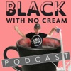 Black With No Cream Podcast artwork