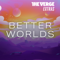 Verge Extras: Better Worlds