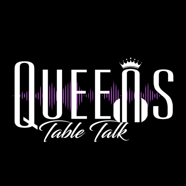 Queens Table Talk