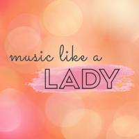 Music Like A Lady podcast