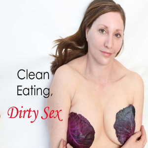 Clean Eating Dirty Sex