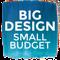 Affordable Interior Design presents Big Design, Small Budget