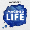 Imagined Life - Wondery