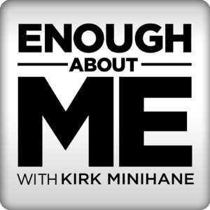 Enough About Me with Kirk Minihane