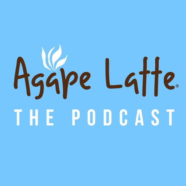 Agape Latte   The Podcast