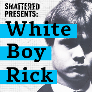 Shattered: White Boy Rick