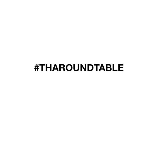 #THAROUNDTABLE