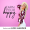 Earn Your Happy Podcast | Motivation | Self-Love | Entrepreneurship | Confidence | Fitness and Life Coaching with Lori Harder