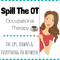 Spill The OT: Real Talk Occupational Therapy, Physical Therapy, and Speech Language Pathology