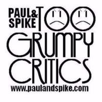 Paul And Spike And John: Tooo Grumpy Critics podcast