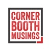 Corner Booth Musings' Podcast