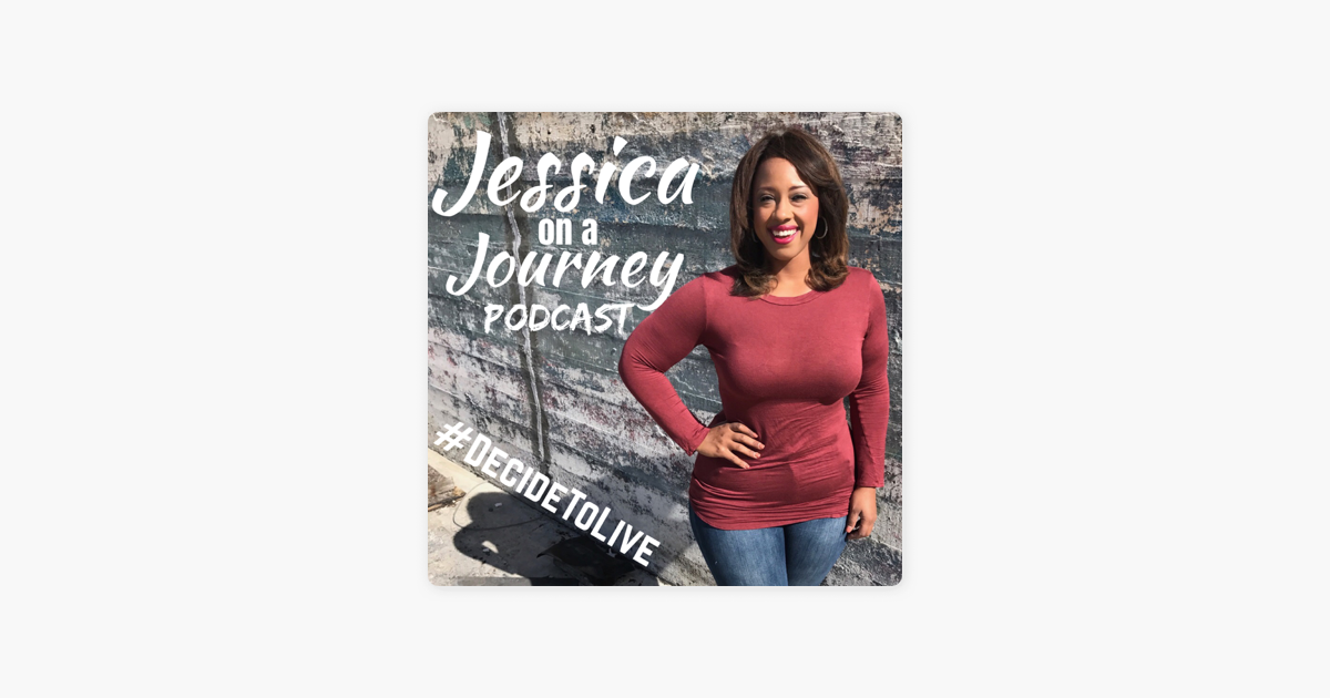 "Jessica on a Journey: Decide to Live!"" auf Apple Podcasts"