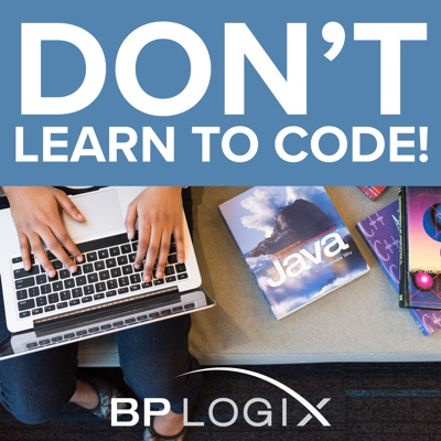 Don't Learn to Code!:BP Logix