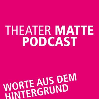 Theater Matte Podcast - Worte aus dem Hintergrund