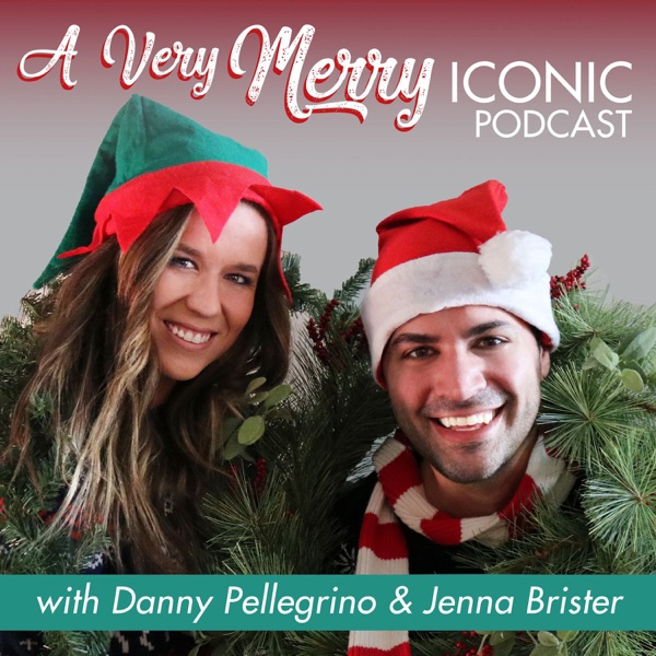 A Very Merry Iconic Podcast with Danny & Jenna