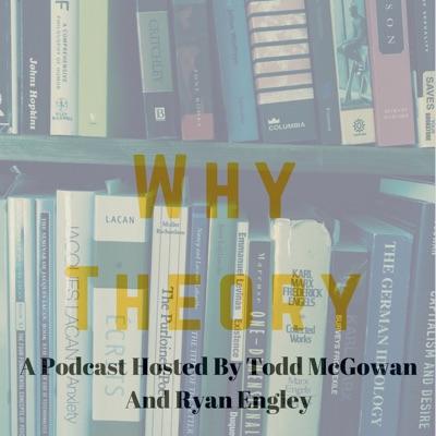 Why Theory:Todd McGowan & Ryan Engley