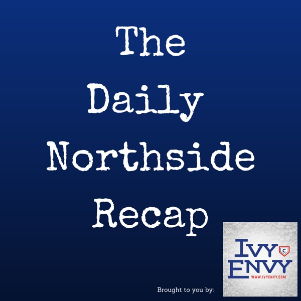 Daily Northside Recap - UNOFFICIAL Chicago Cubs Fan Podcast
